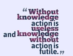 Learning cannot end with gaining knowledge, Knowledge is gained for Action, If there is no action your knowledge is useless.