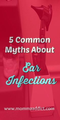 Ear infections l hearing loss l myths l otitis media l ear drum l inflammation l daycare l ear ache l eustachian tube l antibiotics l ear fluid l Dr. Momma l MommaAddict.com