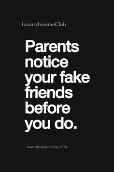 """""""Parents notice your fake friends before you do""""#quote #RealTalk via @LuxuryIncomClub"""