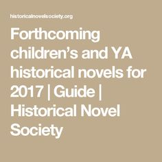 Forthcoming children's and YA historical novels for 2017   | Guide | Historical Novel Society