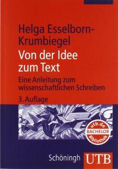 Von der Idee zum Text. Eine Anleitung zum wissenschaftlichen Schreiben.: Amazon.de: Helga Esselborn-Krumbiegel: Bücher