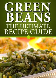Green Beans: The Ultimate Recipe Guide - Over 30 Delicious & Best Selling Recipes by Jackson Crawford.  We have collected the most delicious and best selling recipes from around the world. Enjoy!