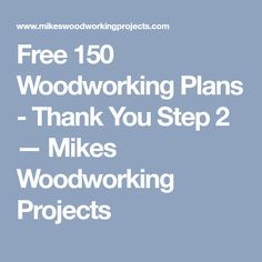 Free 150 Woodworking Plans - Thank You Step 2 — Mikes Woodworking Projects