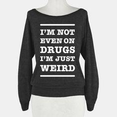 I'm Just Weird #drugs #weird #nerd