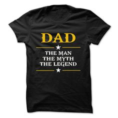 DAD THE MAN THE MYTH THE LEGEND. BUY IT NOW AND WEAR TO LET EVERYONE KNOW ABOUT THAT.