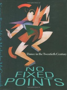 No Fixed Points ISBN-13 978-0300093667 This book chronicles 100 years of dramatic developments in Dance