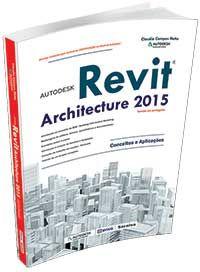 Autodesk Revit Architecture 2015 - Conceitos e Aplicações Autor(es):Cláudia Campos Netto Alves de Lima  EDITORA ÉRICA LTDA - R$ 154,50