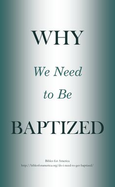 """Baptism — Why we need it plus Bible verses showing when is the best time after we are saved to be baptized.   