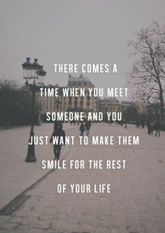 When You Meet Someone And You Just Want To Make Them Smile For The Rest Of Your Life love love quotes life quotes quotes quote romantic love quotes quotes about falling in love