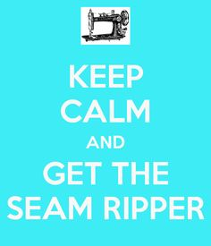 Keep Calm and Get the Seam Ripper