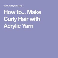 How to... Make Curly Hair with Acrylic Yarn