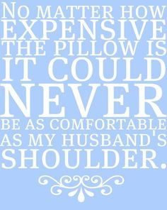 This is sweet, and true when it comes to cuddling, but when it's time to sleep - Get back on your own side of the bed!
