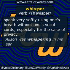 whis·per verb /ˈ(h)wispər/  #speak very #softly using one's #breath without one's #vocalcords especially for the sake of privacy. 'Alison was whispering in his ear'  #LetsGetWordy #DailyGFXDef #whisper