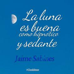 La luna es buena como hipnótico y sedante.  Jaime Sabines  @Candidman     #Frases Poemas Candidman Jaime Sabines Luna Poema @candidman