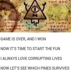"""GAME IS OVER, AND I WON NOW IT'S TIME TO START THE FUN I ALWAYS LOVE CORRUPTING LIVES NOW LET'S SEE WHICH PINES SURVIVE"""
