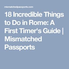 18 Incredible Things to Do in Rome: A First Timer's Guide | Mismatched Passports