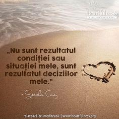 """""""Nu sunt rezultatul condiției sau situației mele, sunt rezultatul deciziilor mele."""" ~ Stephen Covey #heartfulness #inspiratii_zilnice #hfnro Heartfulness Romania - Google+"""