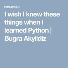 I wish I knew these things when I learned Python | Bugra Akyildiz