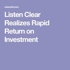 Listen Clear Realizes Rapid Return on Investment Workforce Management, Investing, Clouds
