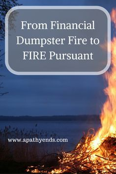 Sharing our Financial Journey from a complete Dumpster Fire to the pursuit of FIRE (Financially Independent Retired Early) via /apathyends/