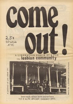 "The periodical, ""Come out!,"" which appealed to both lesbians and gay men, first appeared in 1969 in New York City."