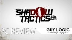 Shadow Tactics: Blades of the Shogun - Logic Review
