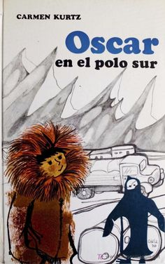 CARMEN KURTZ / OSCAR EN EL POLO SUR. EDITORIAL JUVENTUD. 1970. 1ª EDICIÓN