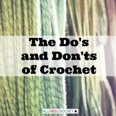 The Do's and Don'ts of Crochet - If you're just learning to crochet then this quick crochet guide will certainly help you out.