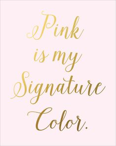 Pink is my signature color.
