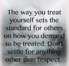 This is so true, demand the best for yourself ; love, respect, compassion, understanding