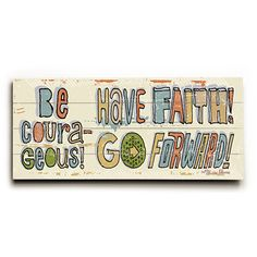 Be Courageous by Artist Peter Horjus Wood Sign