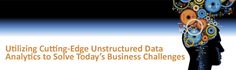 Utilizing Cutting-Edge Unstructured Data Analytics to Solve Today's Business Challenges