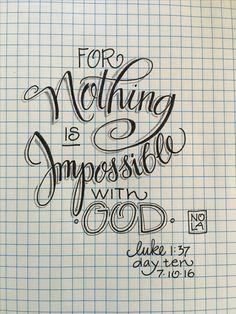 is Impossible for God - Luke - Bible Journaling by Nola Pierce Chandler Scripture Art, Bible Art, Scripture Lettering, Lettering Art, Typography, Bible Prayers, Bible Scriptures, Bible Quotes, Bible Drawing