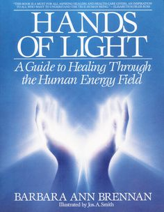 Hands of Light: A classic Guide to Healing Through the Human Energy Field. This book is a great companion for those interested in Reiki, as well. This book has been in my collection since [Paperback] Barbara Brennan (Author), Jos. Doreen Virtue, New Age, Ayurveda, Hands Of Light, Good Books, My Books, Spirituality Books, Healing Hands, Reiki Energy