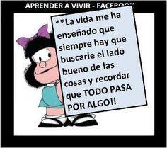 Mafalda: La vida me ha enseñado que siempre hay que buscarle el lado bueno de las cosas y recordar que todo pasa por algo.