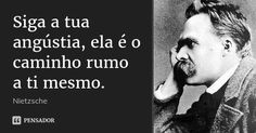 Siga a tua angústia, ela é o caminho rumo a ti mesmo.... Frase de Nietzsche. Wisdom Quotes, Words Quotes, Life Quotes, Sayings, Nietzsche Frases, Friedrich Nietzsche, Sigmund Freud, Life Thoughts, Best Quotes