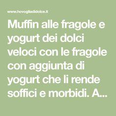 Muffin alle fragole e yogurt dei dolci veloci con le fragole con aggiunta di yogurt che li rende soffici e morbidi. Adatti per la colazione e la merenda