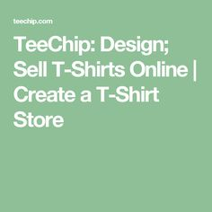 TeeChip: Design; Sell T-Shirts Online | Create a T-Shirt Store