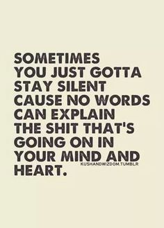 It's either stay silent or ramble on trying to explain it, even though you can never quite find the words you need. Now Quotes, Quotes Thoughts, Life Quotes Love, Quotes To Live By, Funny Quotes, Depressing Quotes, Quote Life, Shut Up Quotes, Motivational Quotes