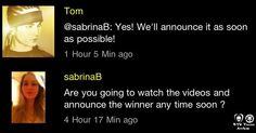 [25.09.2013] Tom responde fã  SabrinaB: vocês irão assistir aos vídeos e anunciar o vencedor em breve? Tom: @Sabrina Braswell Sim! vamos anunciá-lo o mais breve possível!