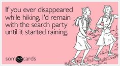 I would stay in the rain, until we run out of food. ;)