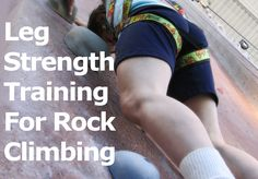 Leg Strength Training For Rock Climbing
