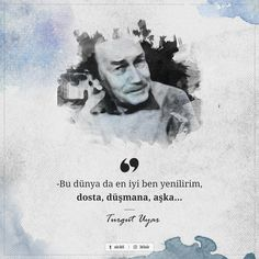 Bu dünya da en iyi ben yenilirim, dosta, düşmana, aşka… — Turgut Uyar Quotations, Qoutes, Good Sentences, Make You Cry, Aesthetic Pictures, Cool Words, Karma, Literature, Poems