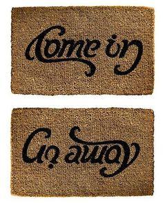 Come in or Go Away Doormat..pretty neat doormat!!