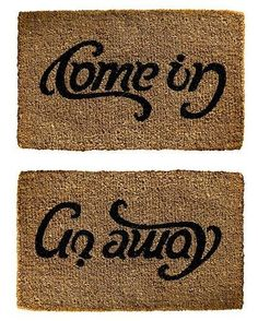 Come in or Go Away Doormat..pretty neat doormat!!