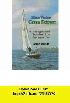 Blue Water Green Skipper The Singlehanded Transatlantice Race from Square One (9780393340334) Stuart Woods , ISBN-10: 0393340333  , ISBN-13: 978-0393340334 ,  , tutorials , pdf , ebook , torrent , downloads , rapidshare , filesonic , hotfile , megaupload , fileserve