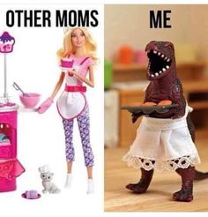 Image result for barbie cooking dinosaur with apron other moms #ParentingHumor