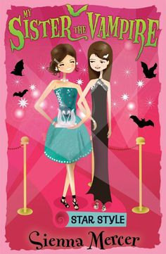 My Sister The Vampire: Star Style (Sienna Mercer) - I don't like this cover artist very much,..