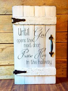 Until God Opens the Door Praise Him in the Hallway Wooden Sign Rustic Gate Wood Sign Scripture art Barn Wood Sign