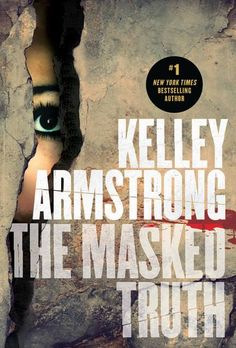 The Masked Truth by Kelley Armstrong | Publication date October 15th 2015 | Doubleday Canada | #YA #Thriller